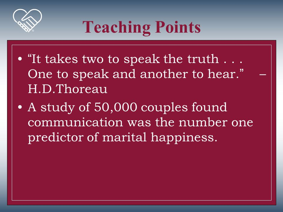 Teaching Points It takes two to speak the truth . . . One to speak and another to hear. – H.D.Thoreau.