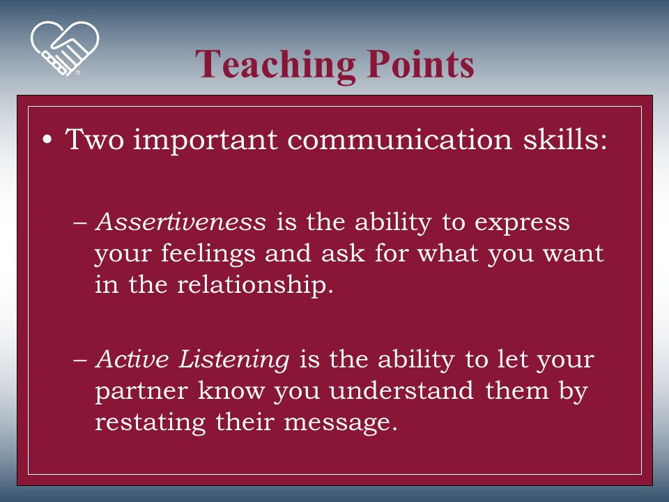 Teaching Points Two important communication skills: