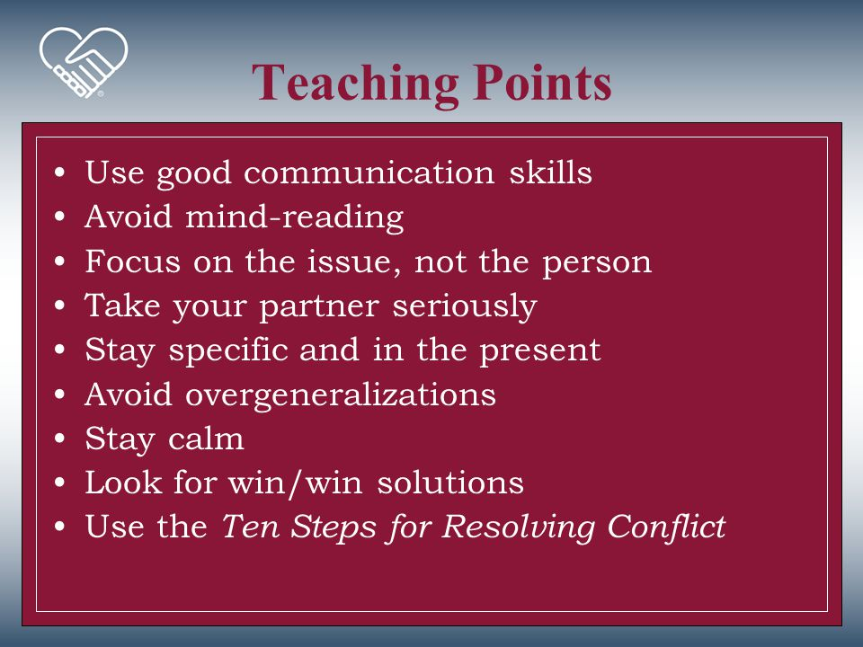 Teaching Points Use good communication skills Avoid mind-reading
