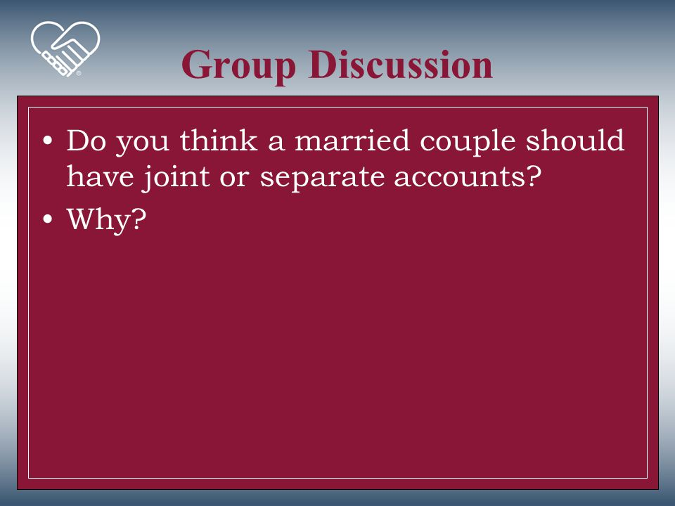 Group Discussion Do you think a married couple should have joint or separate accounts Why 42