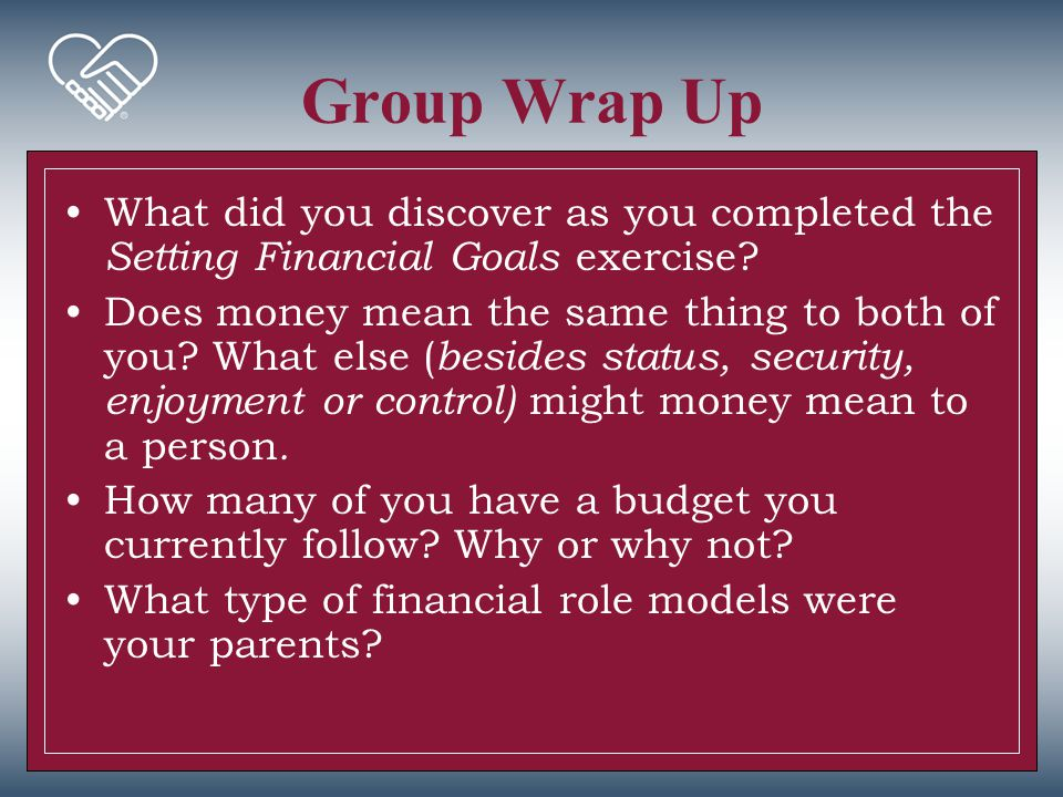 Group Wrap Up What did you discover as you completed the Setting Financial Goals exercise