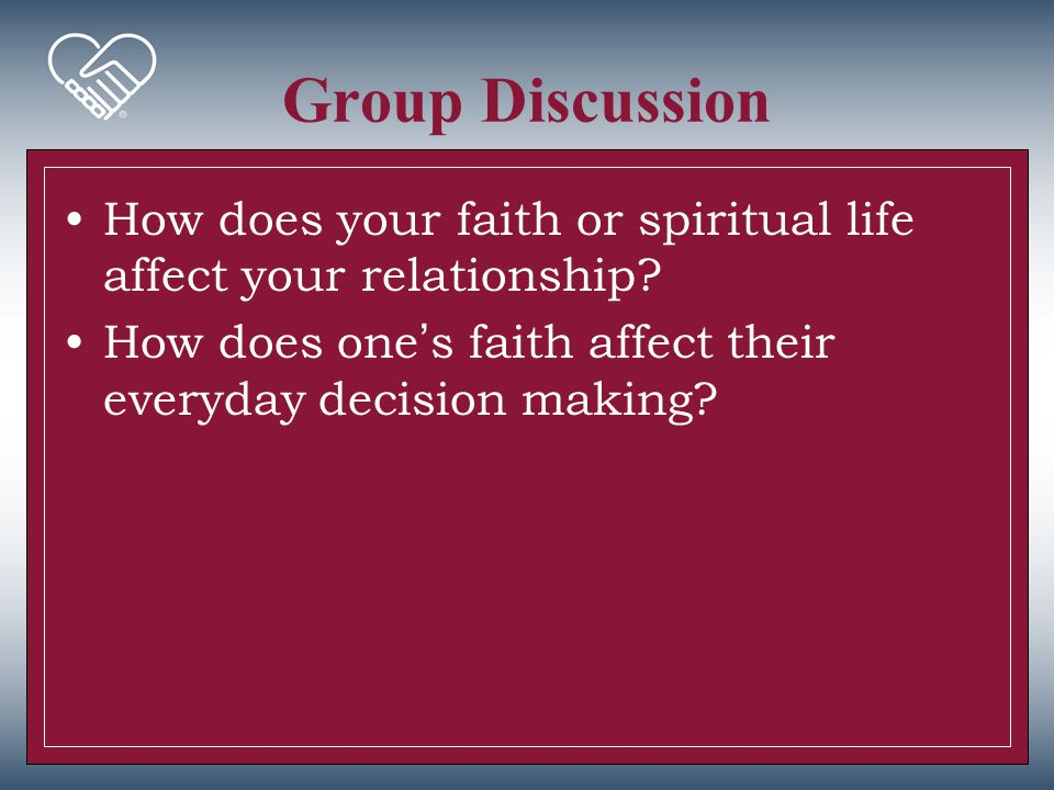 Group Discussion How does your faith or spiritual life affect your relationship How does one's faith affect their everyday decision making