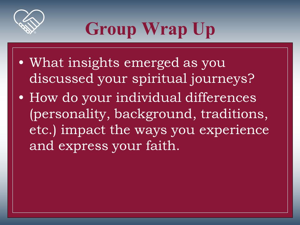 Group Wrap Up What insights emerged as you discussed your spiritual journeys