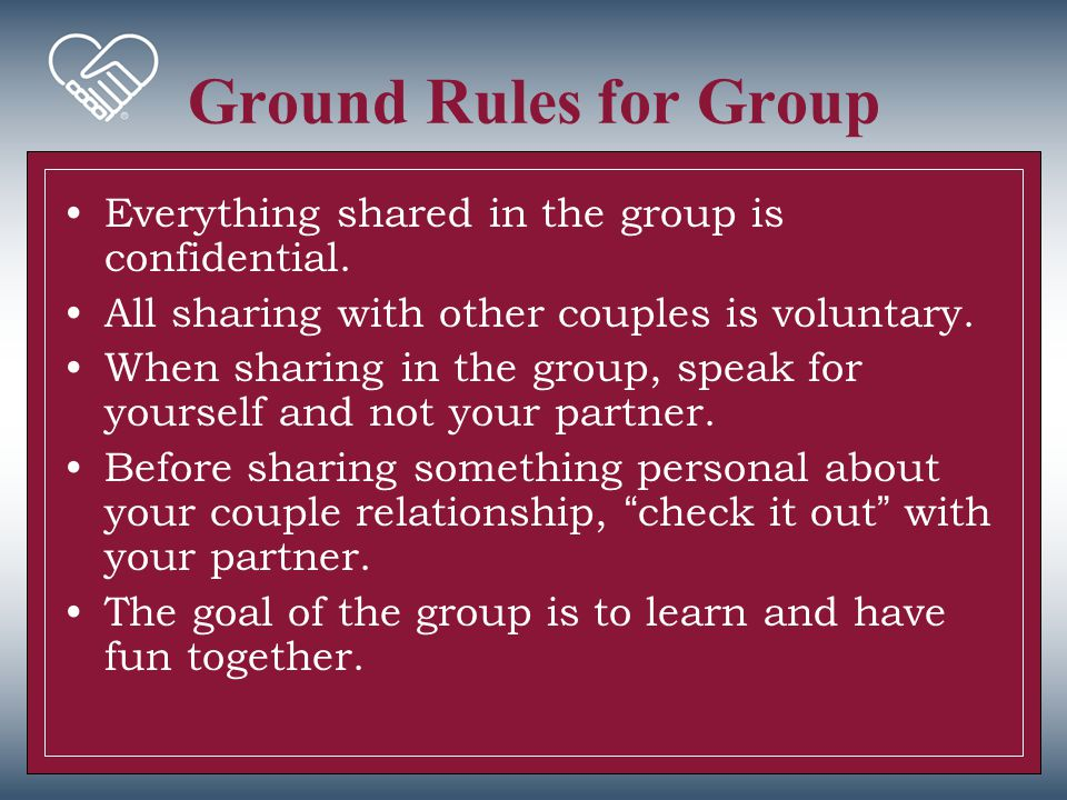 Ground Rules for Group Everything shared in the group is confidential.