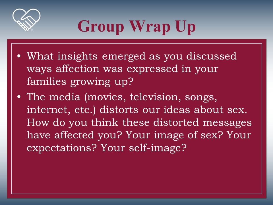 Group Wrap Up What insights emerged as you discussed ways affection was expressed in your families growing up