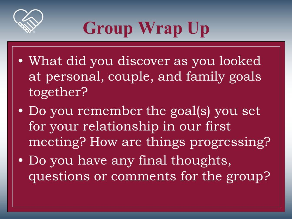 Group Wrap Up What did you discover as you looked at personal, couple, and family goals together