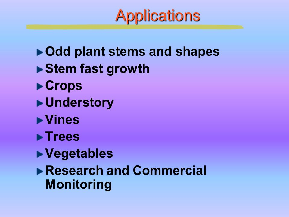 Applications Odd plant stems and shapes Stem fast growth Crops