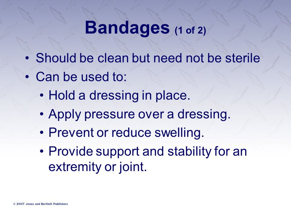 Bandages (1 of 2) Should be clean but need not be sterile