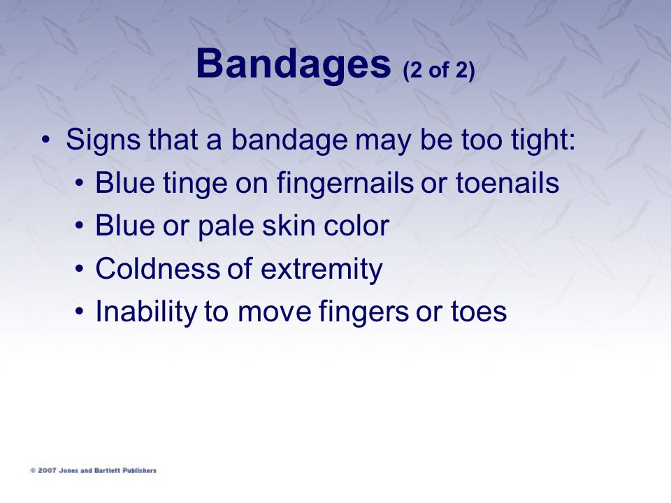 Bandages (2 of 2) Signs that a bandage may be too tight: