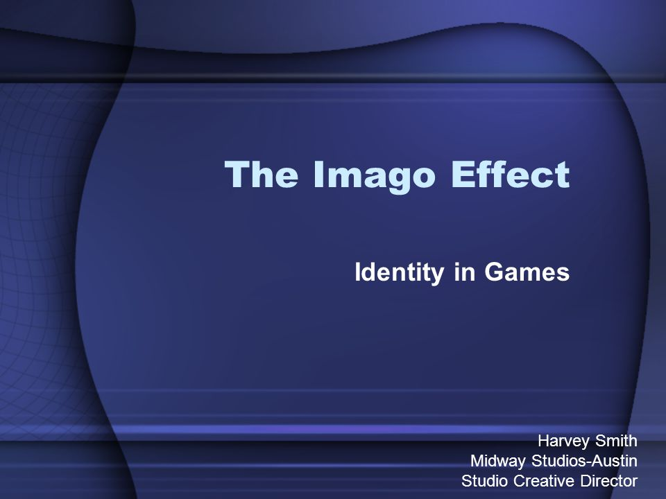 The Imago Effect Identity in Games Harvey Smith Midway Studios-Austin