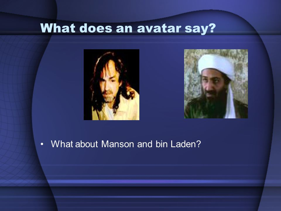 What does an avatar say What about Manson and bin Laden