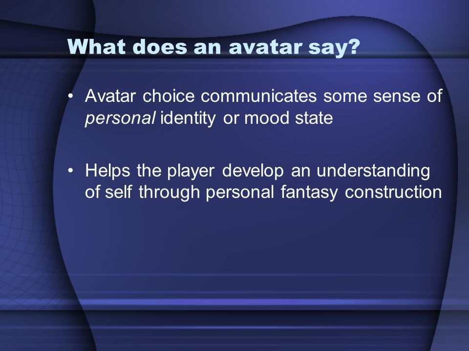 What does an avatar say Avatar choice communicates some sense of personal identity or mood state.