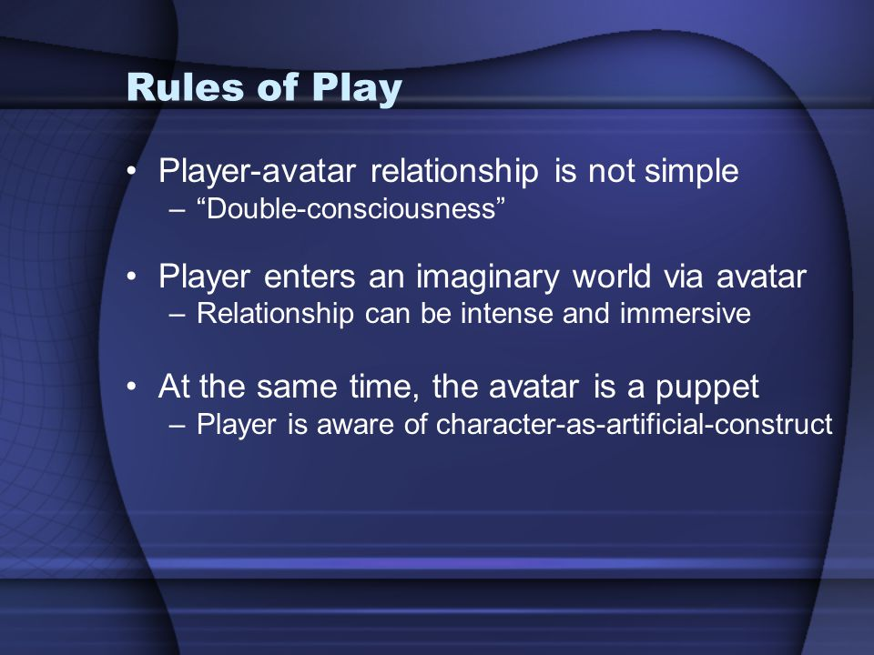 Rules of Play Player-avatar relationship is not simple