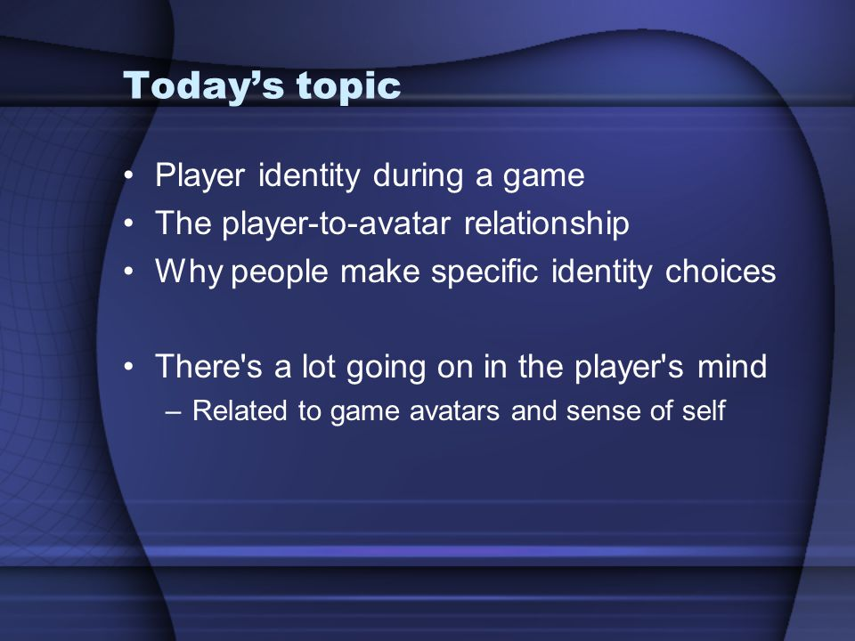 Today's topic Player identity during a game