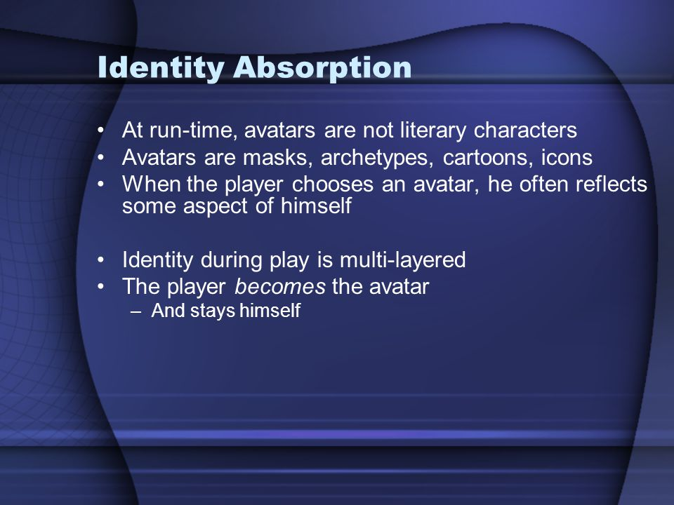 Identity Absorption At run-time, avatars are not literary characters