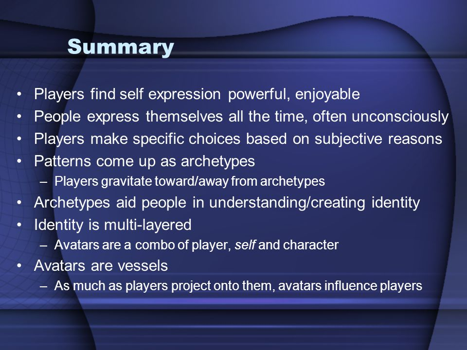 Summary Players find self expression powerful, enjoyable