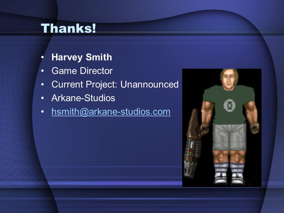 Thanks! Harvey Smith Game Director Current Project: Unannounced