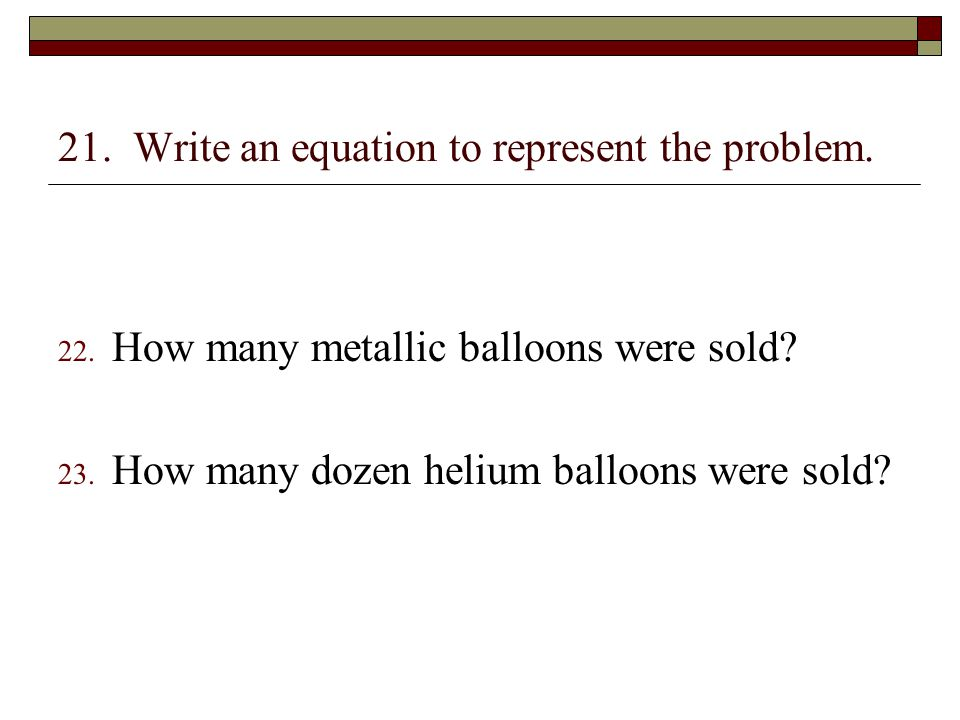21. Write an equation to represent the problem.