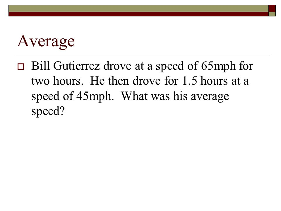 Average Bill Gutierrez drove at a speed of 65mph for two hours.
