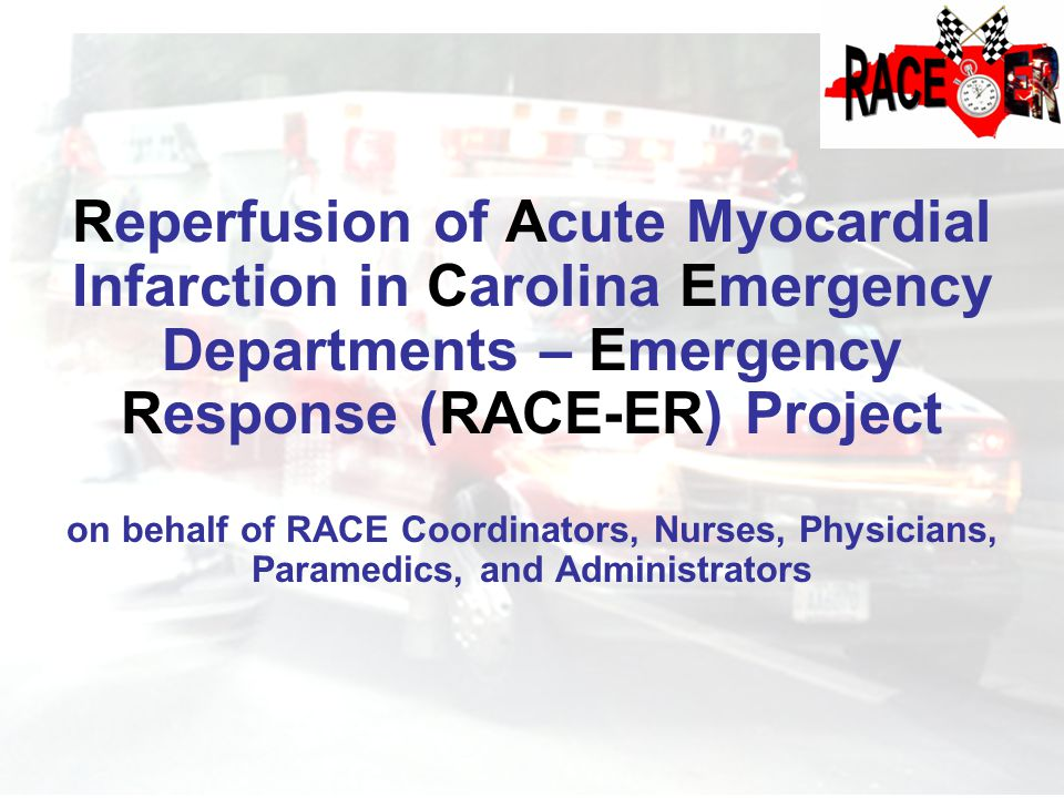 Reperfusion of Acute Myocardial Infarction in Carolina Emergency Departments – Emergency Response (RACE-ER) Project on behalf of RACE Coordinators, Nurses, Physicians, Paramedics, and Administrators