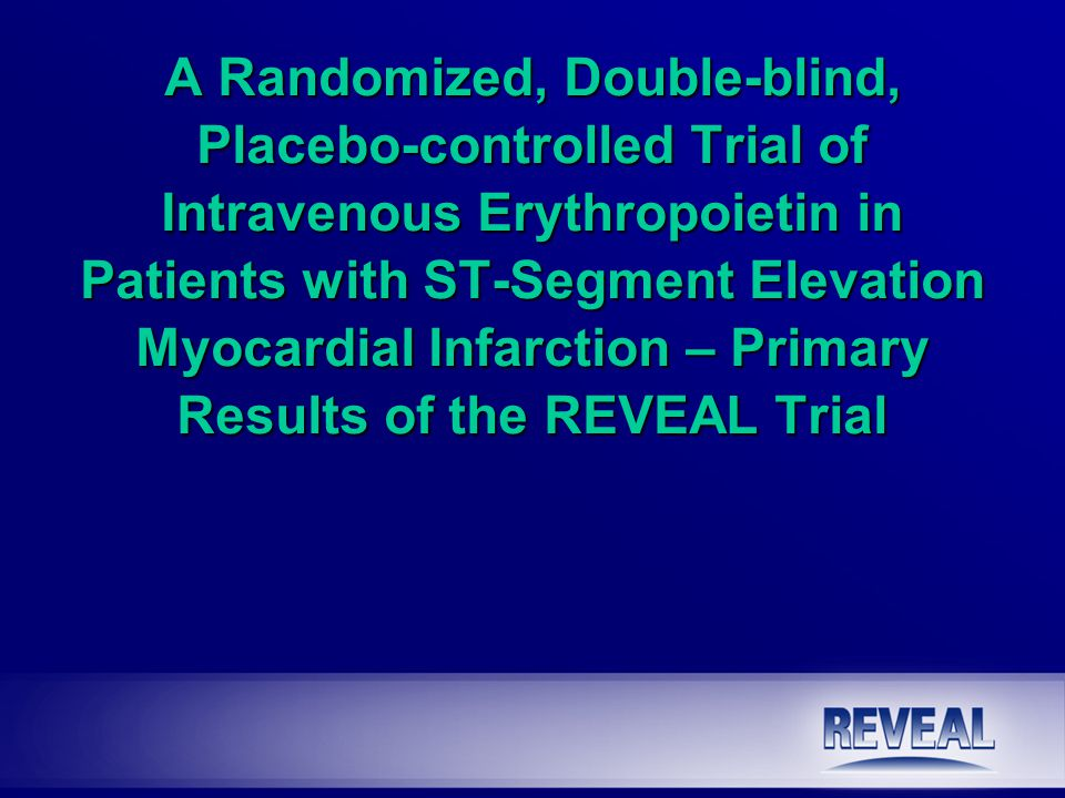 A Randomized, Double-blind, Placebo-controlled Trial of Intravenous Erythropoietin in Patients with ST-Segment Elevation Myocardial Infarction – Primary Results of the REVEAL Trial