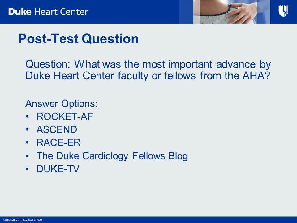 Post-Test Question Question: What was the most important advance by Duke Heart Center faculty or fellows from the AHA