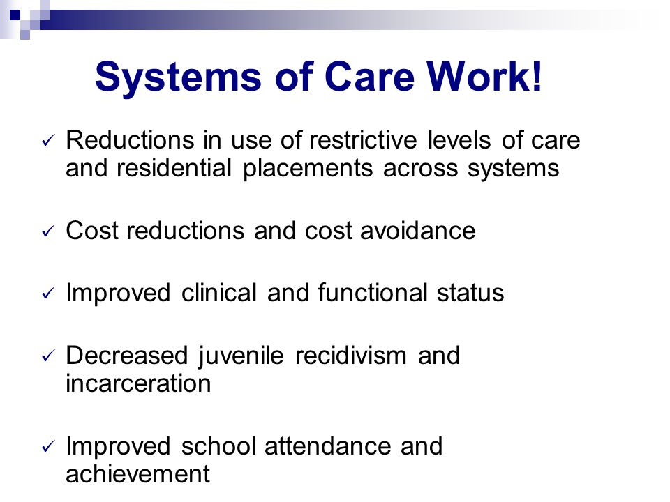 Systems of Care Work! Reductions in use of restrictive levels of care and residential placements across systems.