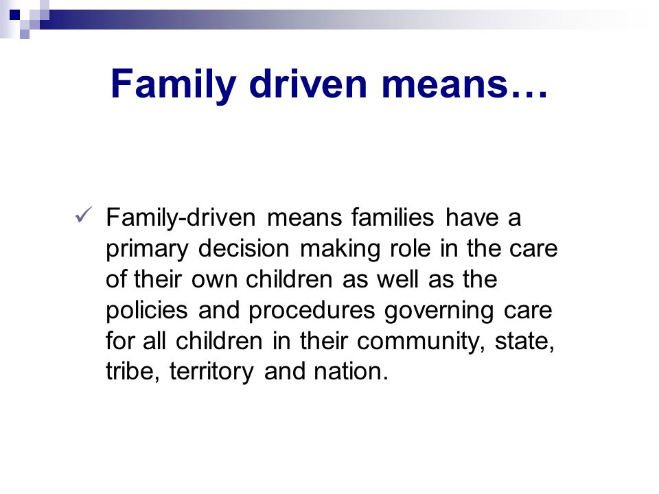 Family driven means…