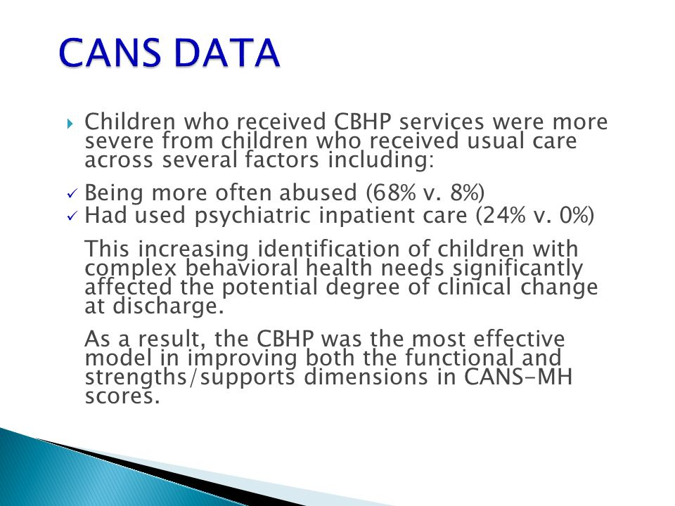CANS DATA Children who received CBHP services were more severe from children who received usual care across several factors including: