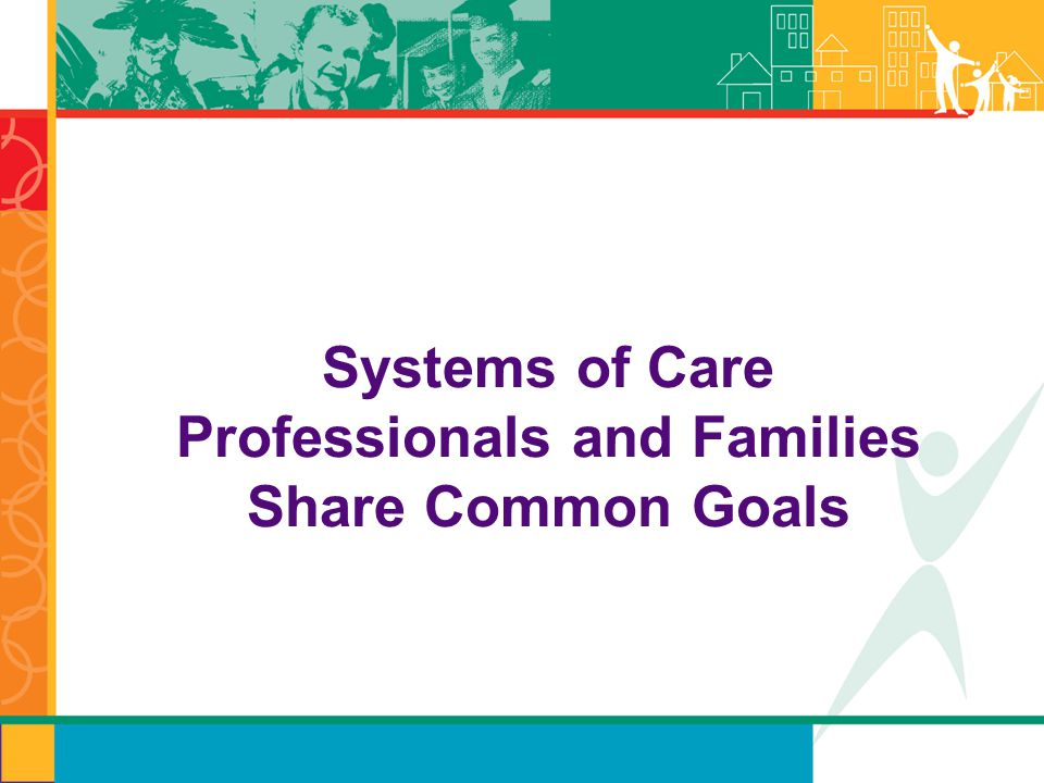 Systems of Care Professionals and Families Share Common Goals
