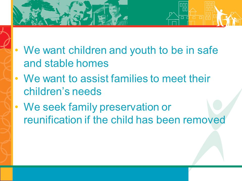We want children and youth to be in safe and stable homes