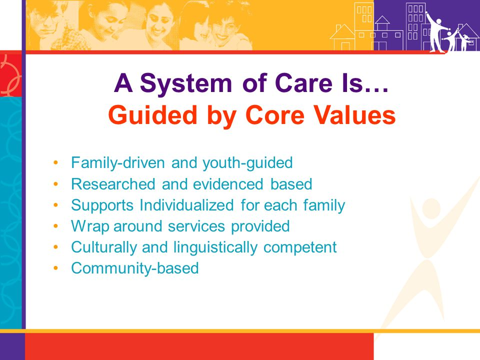 A System of Care Is… Guided by Core Values