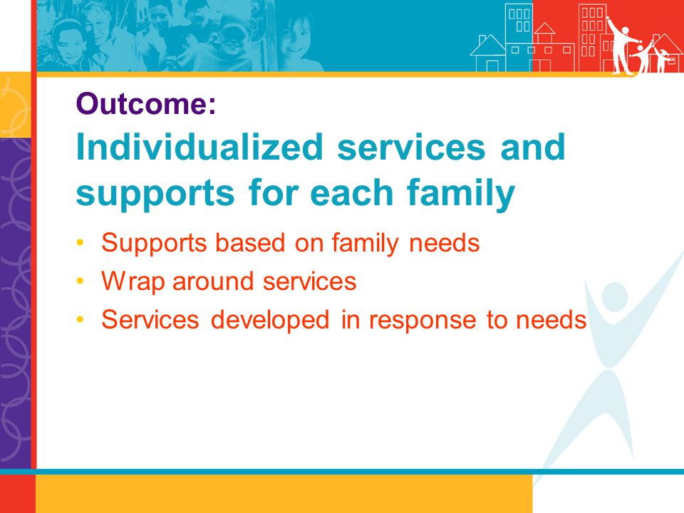 Outcome: Individualized services and supports for each family