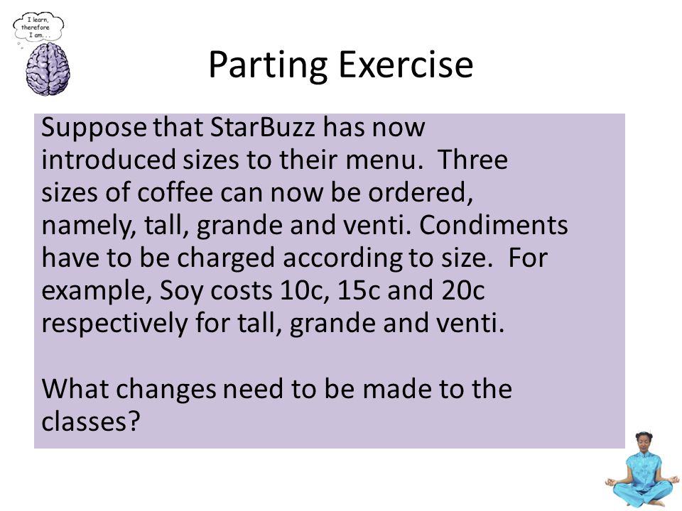 Parting Exercise Suppose that StarBuzz has now