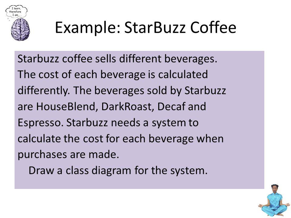 Example: StarBuzz Coffee