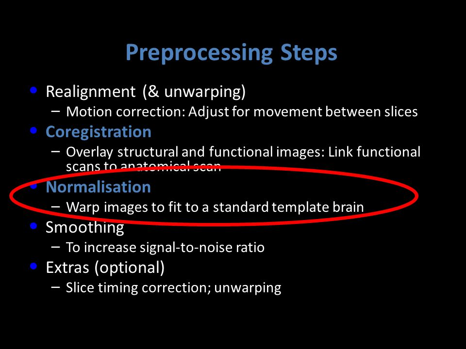 Preprocessing Steps Realignment (& unwarping) Coregistration