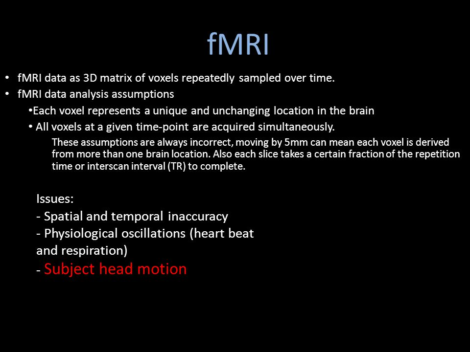 fMRI Issues: - Spatial and temporal inaccuracy