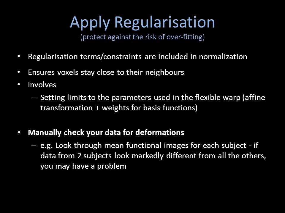 Apply Regularisation (protect against the risk of over-fitting)