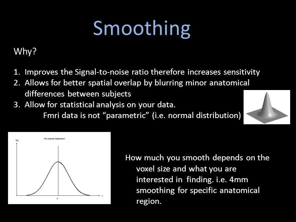 SmSmoothingthing Why Improves the Signal-to-noise ratio therefore increases sensitivity.