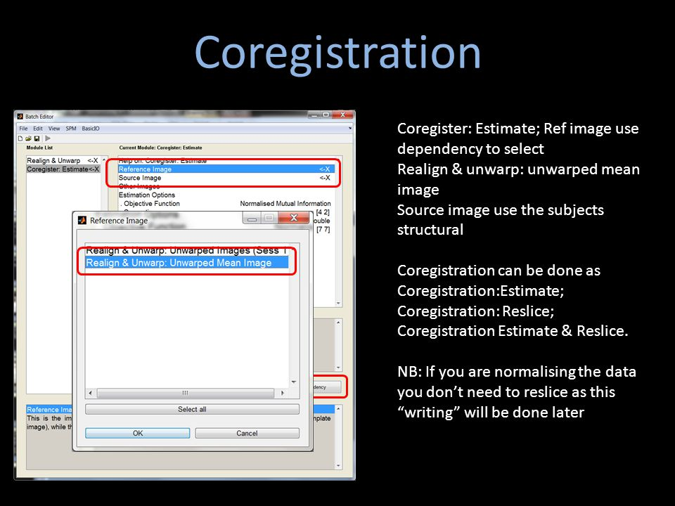 Coregistration Coregister: Estimate; Ref image use dependency to select. Realign & unwarp: unwarped mean image.