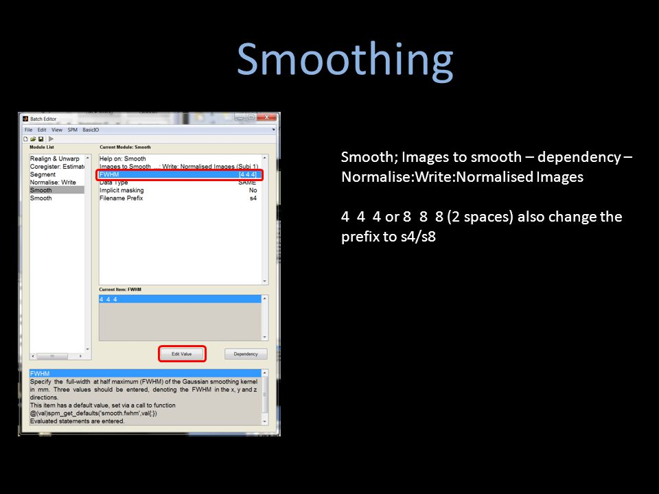 Smoothing Smoothing. Smooth; Images to smooth – dependency – Normalise:Write:Normalised Images.