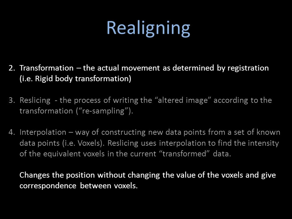 Realigning Transformation – the actual movement as determined by registration (i.e. Rigid body transformation)