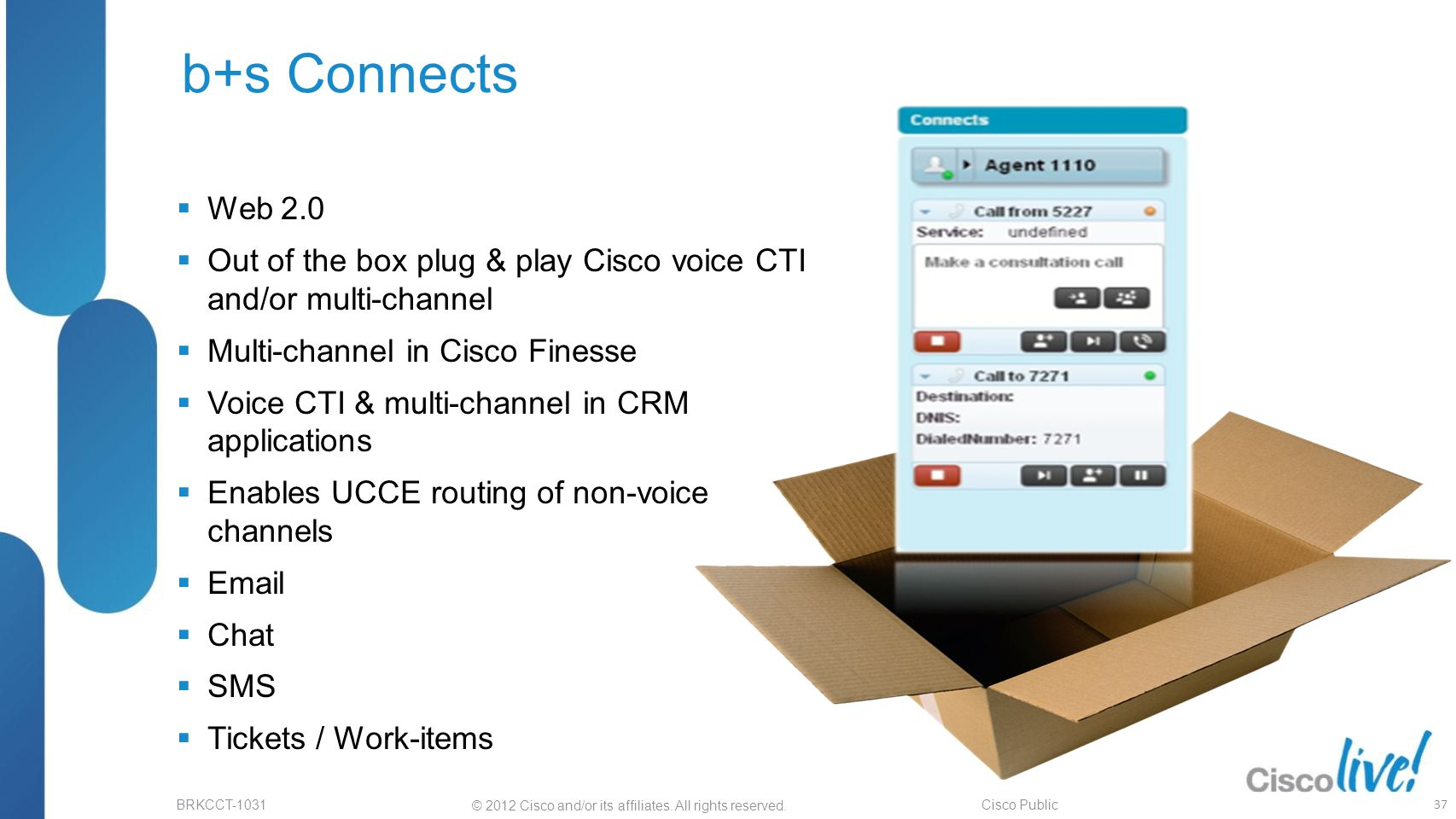 b+s Connects Web 2.0. Out of the box plug & play Cisco voice CTI and/or multi-channel. Multi-channel in Cisco Finesse.
