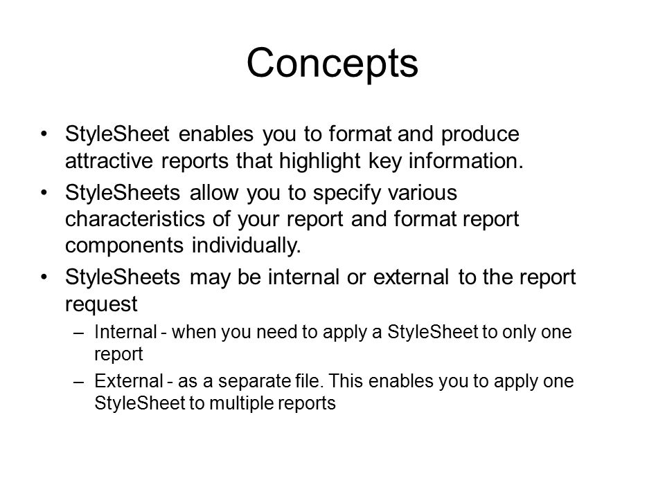 Concepts StyleSheet enables you to format and produce attractive reports that highlight key information.