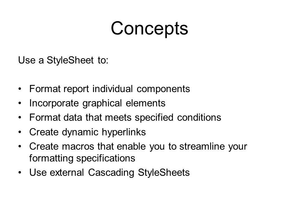 Concepts Use a StyleSheet to: Format report individual components
