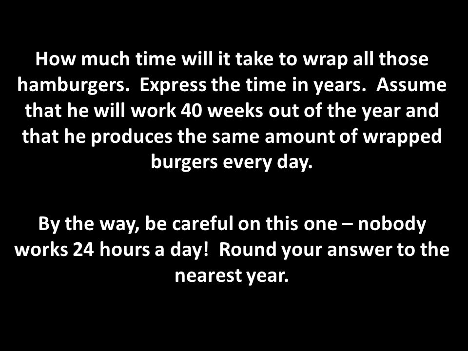 How much time will it take to wrap all those hamburgers