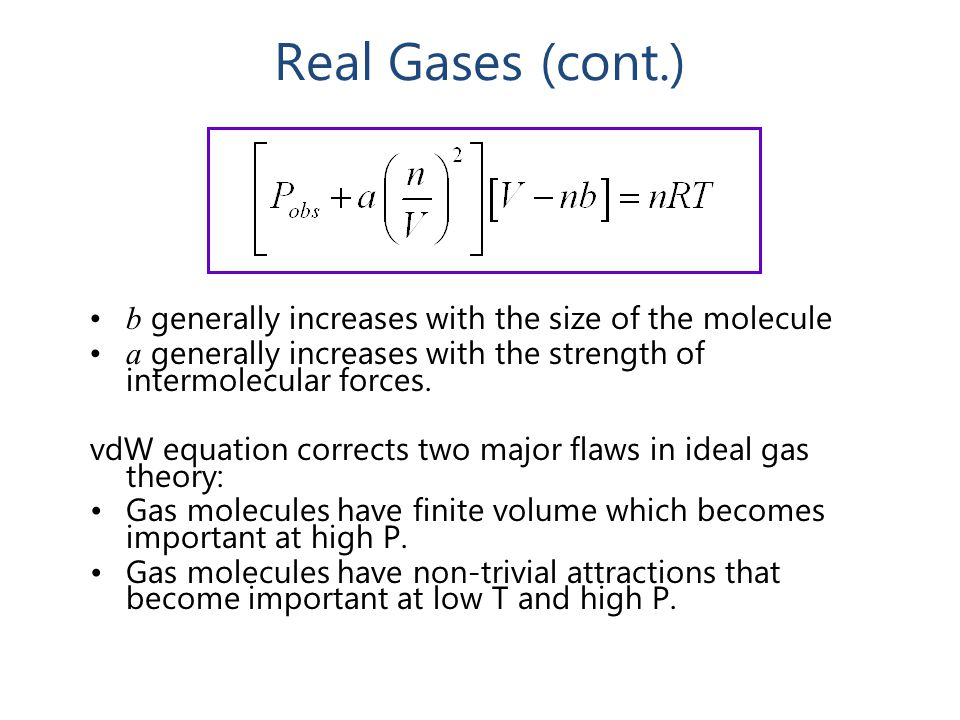 Real Gases (cont.) b generally increases with the size of the molecule