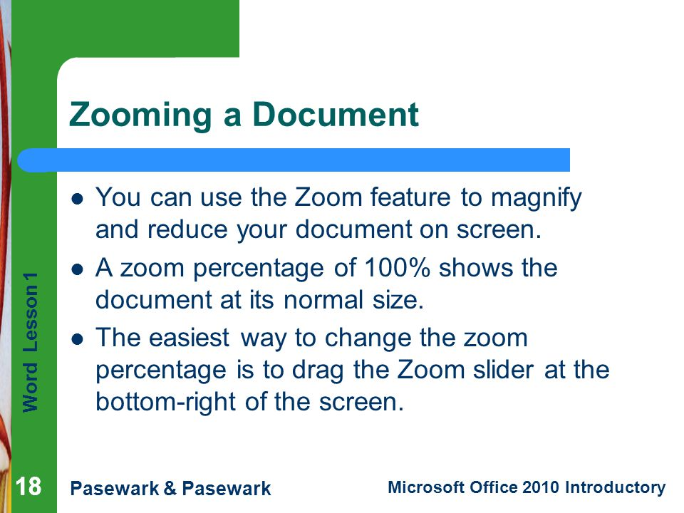 Zooming a Document You can use the Zoom feature to magnify and reduce your document on screen.
