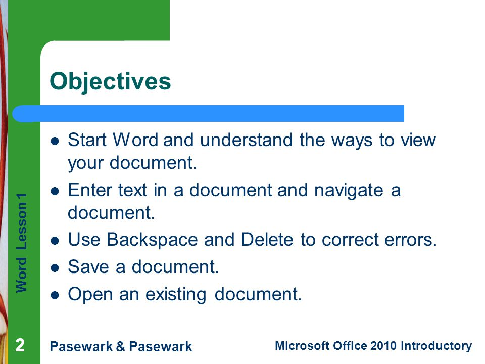 Objectives Start Word and understand the ways to view your document.