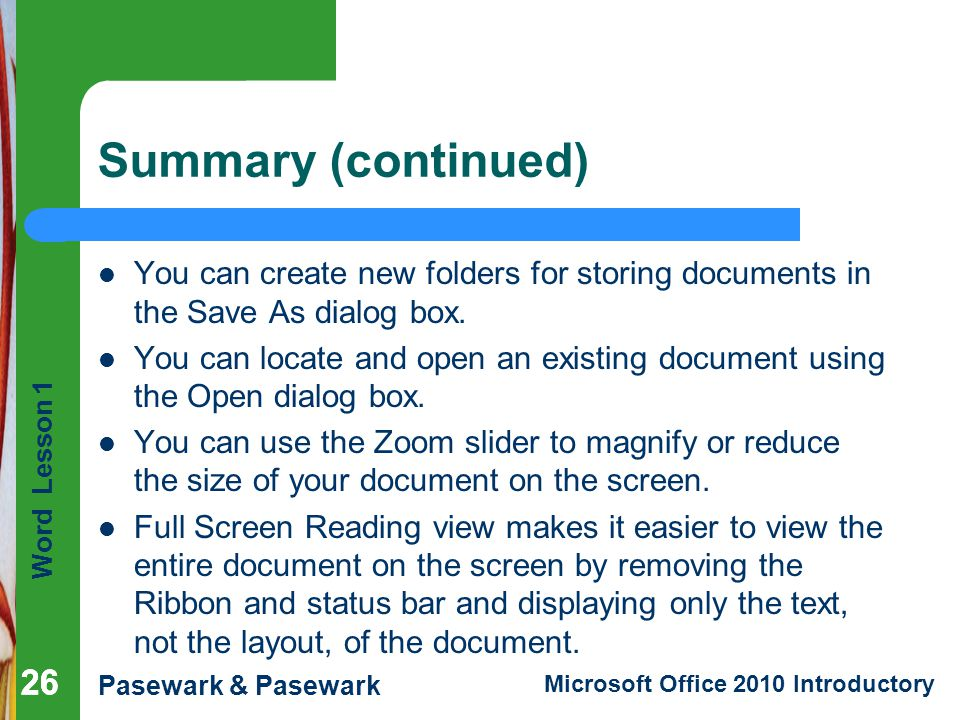 Summary (continued) You can create new folders for storing documents in the Save As dialog box.